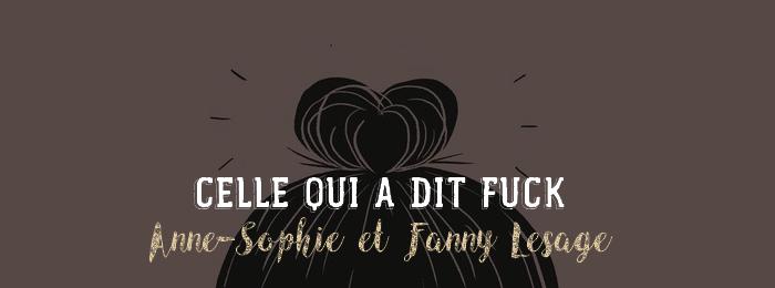 Celle qui a dit fuck d'Anne-Sophie et Fanny Lesage