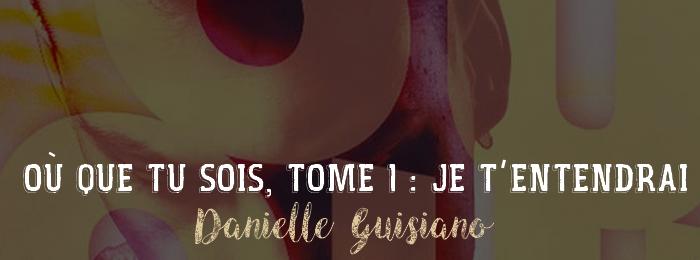 Où que tu sois, tome 1 : Je t'entendrai de Danielle Guisiano