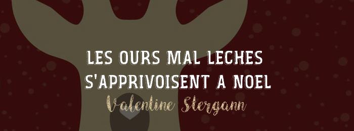 Les ours mal léchés s'apprivoisent à Noël de Valentine Stergann